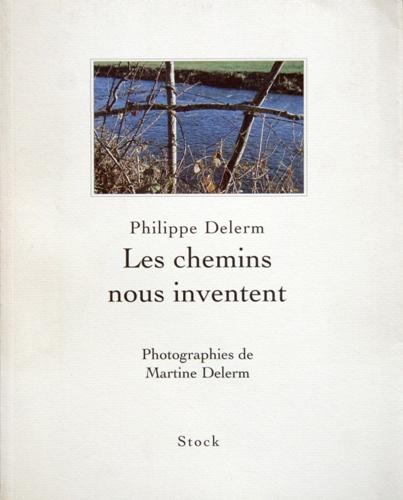 Les chemins nous inventent (Philippe Delerm)