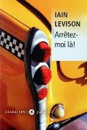 Iain Levison — Arrêtez-moi là !
