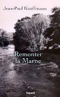 Jean-Paul Kauffmann — Remonter la Marne