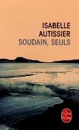 Isabelle Autissier — Soudain, seuls