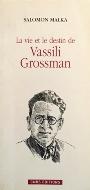 Salomon Malka — La vie et le destin de Vassili Grossman