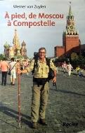 Werner van Zuylen — À pied, de Moscou à Compostelle