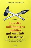 Jean-Paul Demoule — Les dix millénaires oubliés qui ont fait l'histoire