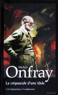 Michel Onfray — Le crépuscule d'une idole