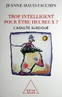 Jeanne Siaud-Facchin — Trop intelligent pour être heureux ?
